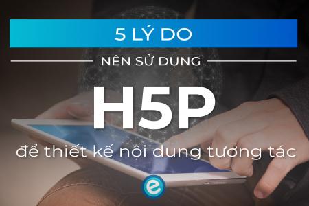 5-lý-do-sử-dung-H5P